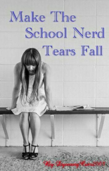 Make The School Nerd Tears Fall