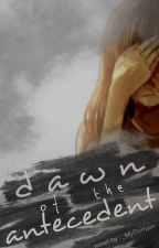 Dawn of the Antecedent {Prequel to Thorned Memories} by _MyDomain