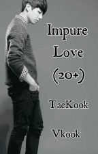 Impure Love (20+) by vkookyeonmi