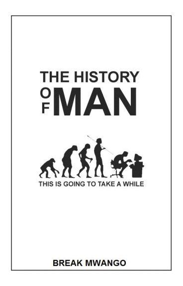 👌The 👌 History 👌 of 👌 Man 👌 by break-mwango