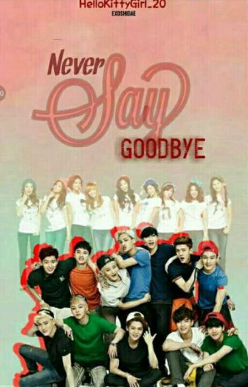 Never Say Goodbye [ExoShidae FF] [Completed]