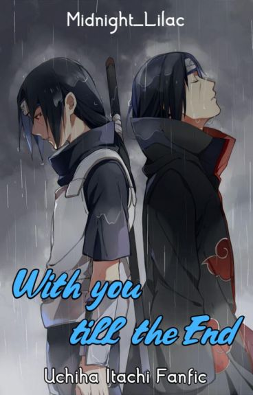 With you, Till the end - Itachi love story (2014 Spring NWA 2nd place)