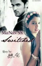 Manan Ss- Switched♡  [On Hold] by Aditi_46