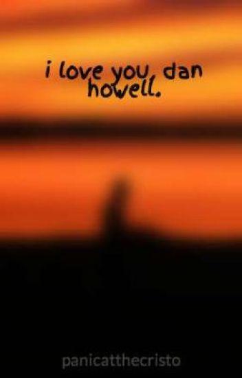 i love you, dan howell.