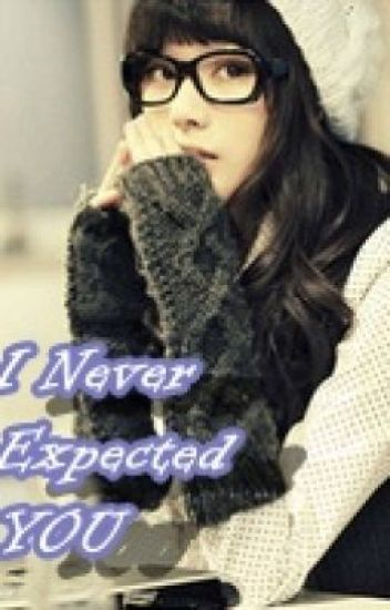I never expected you [ON-HOLD]
