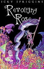 Revolting Rose by Ickyrus