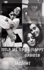 HELP ME TO BE HAPPY - CAMREN by CAMREN-XXVII