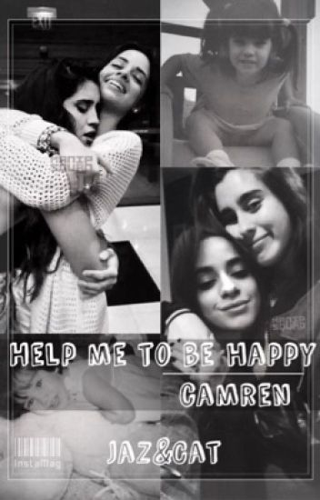 HELP ME TO BE HAPPY - CAMREN
