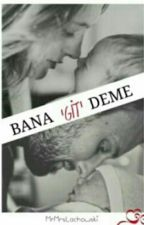 Bana Git Deme by MrMrsLachowski