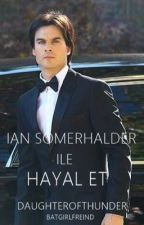 IAN SOMERHALDER İLE HAYAL ET by daughterofthunder