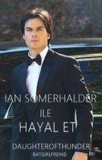 IAN SOMERHALDER İLE HAYAL ET by daughterofthunder