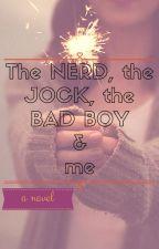 The Nerd, The Jock, The Bad Boy & Me by jewel_shine