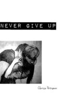 Never give up. by clarissapatrignani