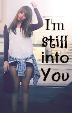 I'm Still Into You (Short Story/COMPLETED) by perfectlover
