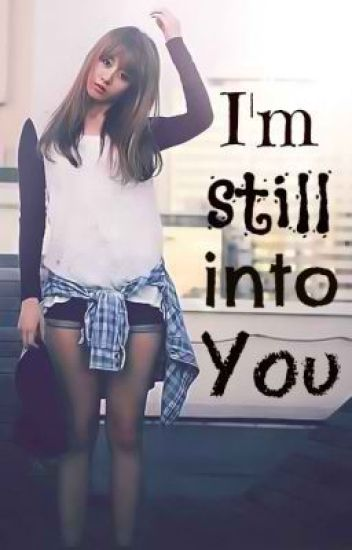 I'm Still Into You (Short Story/COMPLETED)