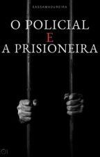 O Policial e a Prisioneira {HIATUS} by BibinaMikaelson