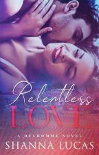 RELENTLESS LOVE (Completed) by Sheen_X