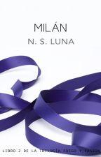 Milán (#2 Trilogía Fuego y Pasión) by NSLuna