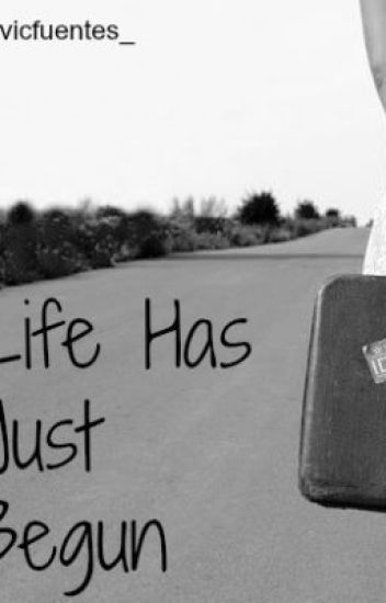 Life Has Just Begun