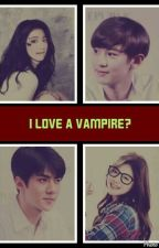 I loved a vampire? by VSuhoExoticsArmy