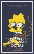 45 Perguntas Ainda Mais Idiotas//2°Temporada❤ by byUma_Sonhadora_by