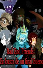 Bad End Friends: En busca de un final bueno by RomaHeta