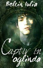 Captiv In Oglindă   by July_Bel