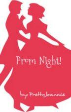 Prom Night! (One Shot Story) by PrettyJoannie