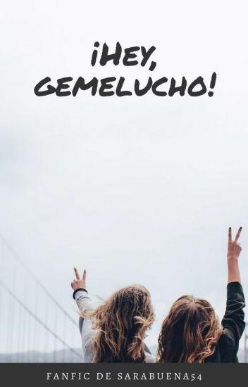 ¡Hey, Gemelucho!