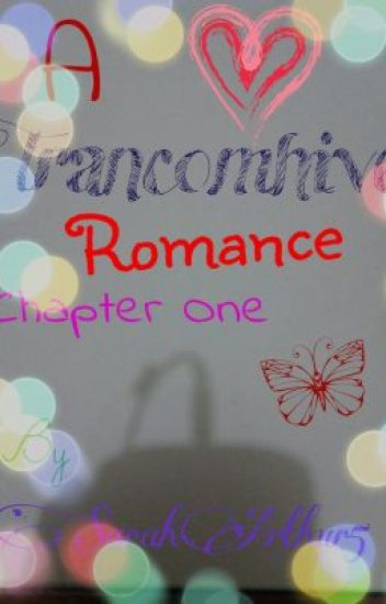 A Trancomhive Romance- Chapter One