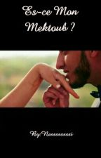 Es-ce Mon Mektoub ? by Nessssssssi