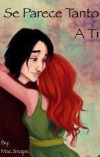 Se parece tanto a ti by Snape_es_mi_pastor