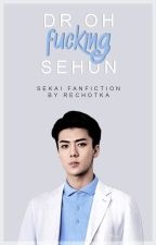 ✗dr OhFuckingSehun by Rechotka
