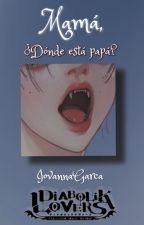 Mamá, ¿dónde está papá?...#DiabolikAwards by IovannaGarca