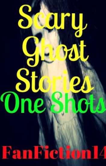 Scary Ghost Stories (One Shots)