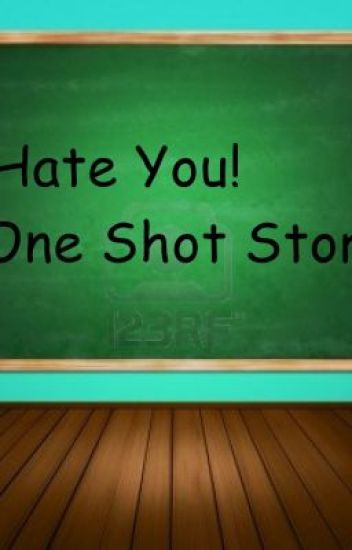 I Hate You! (One Shot Story)