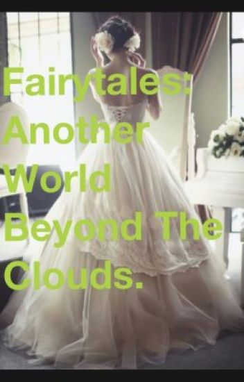 Fairytales: Another World Beyond The Clouds.