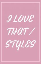 I love that ♡ styles ✔ by v-kween