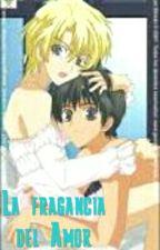 La fragancia del Amor by Fuku_Sama_Yurono