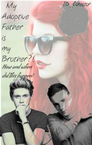 My Adoptive Father is my Brother?! (Liam and Niall ff. Slow updates.)