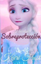 Sobreprotección ||Hiccelsa|| by Kairi_Frost_Dixon
