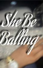 She Be Balling (August Alsina love Story) #WATTYS2017 by LeyLeyTheBarbie