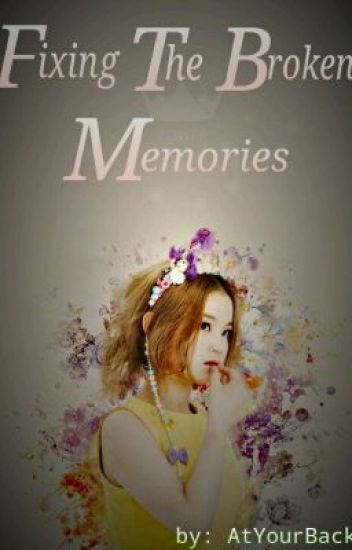 Fixing The Broken Memories