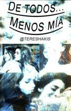 De Todos... Menos Mía (Camren Fanfic) by TereShakis