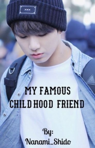 My famous childhood friend (Jungkook x Reader)
