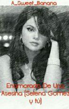 Enamorada De Una Asesina (Selena Gomez y tú) by A_Sweet_Banana