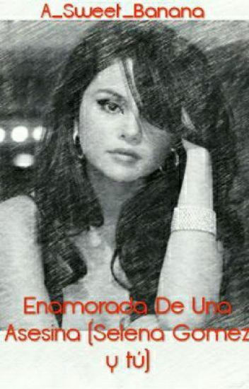 Enamorada De Una Asesina (Selena Gomez y tú)