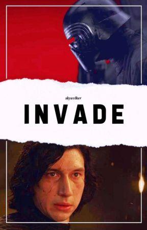 Invade ➡ Kylo Ren by skywvlker