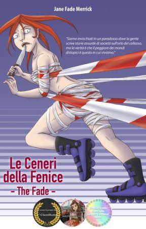 Le Ceneri della Fenice - The Fade - Completo | #WattCats19 by janefademerrick