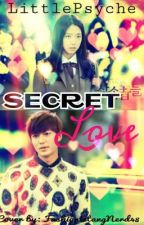 SECRET LOVE {UNDER MAJOR EDITING} by LittlePsyche